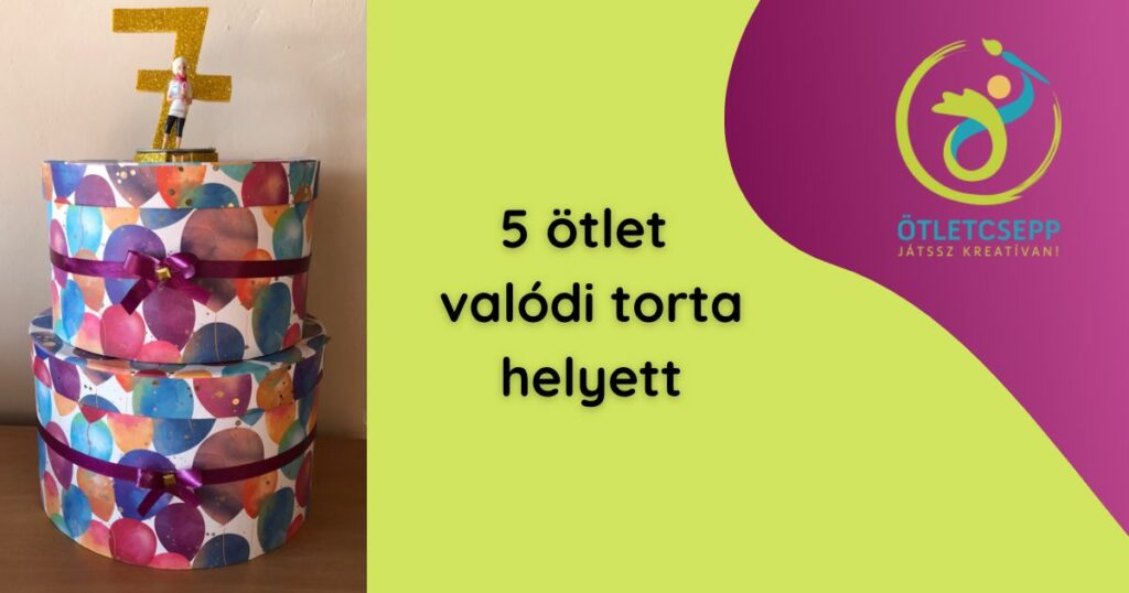díszdobozból készült torta, 5 ötlet valódi torta helyett felirat, ötletcsepp logó